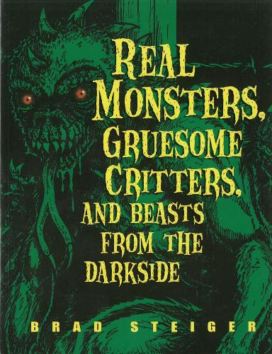Real Monsters, Gruesome Critters And Beasts From The Dark Side (Paperback)