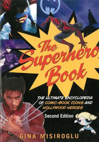 The Superhero Book: The Ultimate Encyclopedia of Comic-Book Icons and Hollywood Heroes - Second Edition (Paperback)