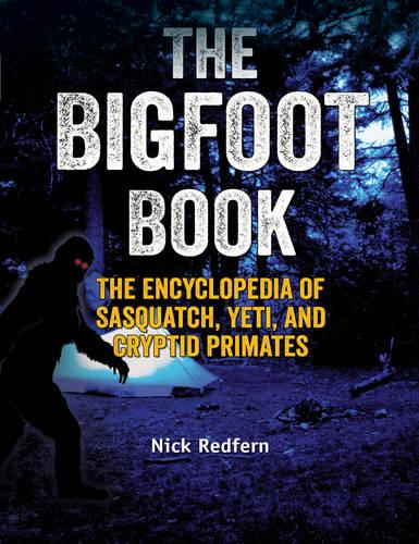 The Bigfoot Book: The Encyclopedia of Sasquatch, Yeti and Cryptid Primates (Paperback)