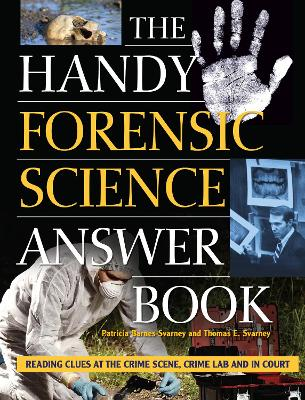 The Handy Forensic Science Answer Book: Reading Clues at the Crime Scene, Crime Lab and in Court - Handy Answer Books (Paperback)