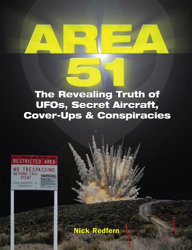 Area 51: The Revealing Truth of UFOs, Secret Aircraft, Cover-Ups & Conspiracies (Paperback)