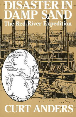 Disaster in Damp Sand: The Red River Expedition (Paperback)