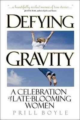 Defying Gravity: A Celebration of Late-Blooming Women (Hardback)
