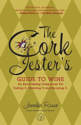 The Cork Jester's Guide to Wine: An Entertaining Companion for Tasting It, Ordering It and Enjoying It (Paperback)