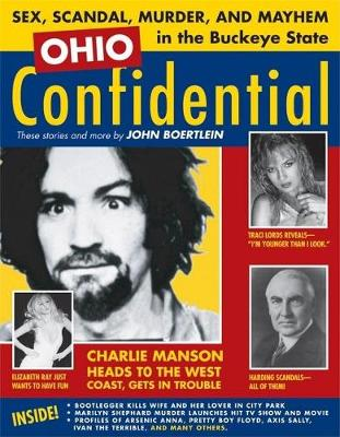 Ohio Confidential: Sex, Scandal, Murder, and Mayhem in the Buckeye State (Paperback)