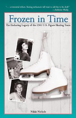 Frozen in Time: The Enduring Legacy of the 1961 U.S. Figure Skating Team (Paperback)