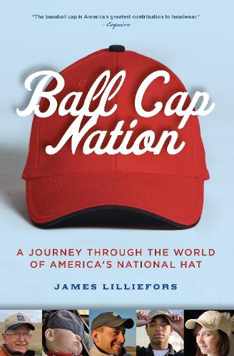 Ball Cap Nation: A Journey Through the World of America's National Hat (Paperback)