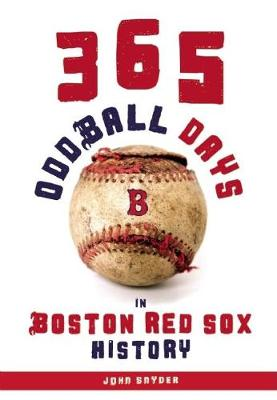 365 Oddball Days in Boston Red Sox History (Paperback)