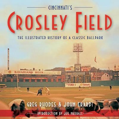 Cincinnati's Crosley Field: The Illustrated History of a Classic Ballpark (Paperback)