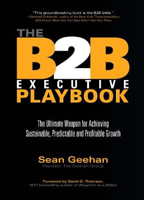 The B2B Executive Playbook: The Ultimate Weapon for Achieving Sustainable, Predictable and Profitable Growth (Hardback)