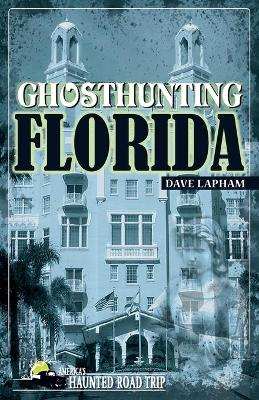 Ghosthunting Florida - America's Haunted Road Trip (Paperback)