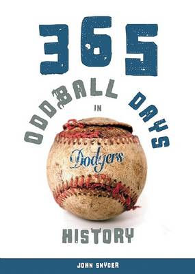 365 Oddball Days in Dodgers History (Paperback)
