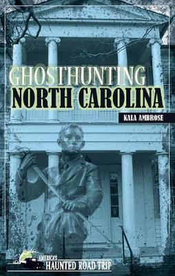 Ghosthunting North Carolina - America's Haunted Road Trip (Paperback)