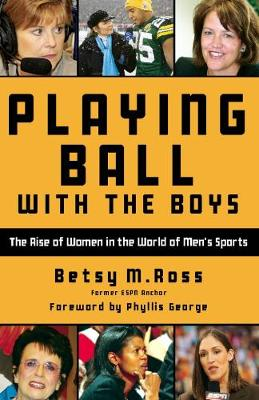 Playing Ball with the Boys: The Rise of Women in the World of Men's Sports (Paperback)