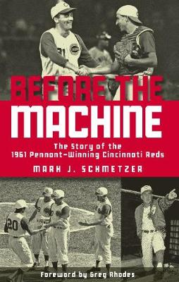 Before the Machine: The Story of the 1961 Pennant-Winning Reds (Paperback)