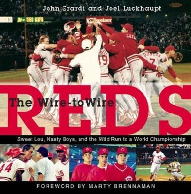 The Wire-to-Wire Reds: Sweet Lou, Nasty Boys, and the Wild Run to a World Championship (Paperback)
