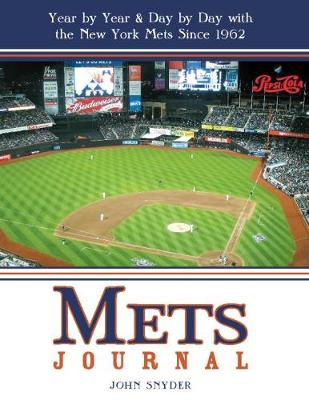Mets Journal: Year by Year and Day by Day with the New York Mets Since 1962 (Paperback)