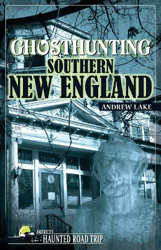 Ghosthunting Southern New England (Paperback)