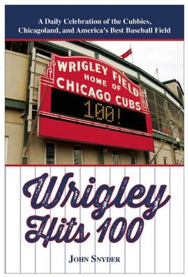 Wrigley Hits 100: A Daily Celebration of the Cubbies, Chicagoland, and the Best Baseball Field in America (Paperback)