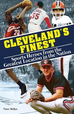 Cleveland's Finest: Sports Heroes From the Greatest Location in the Nation (Paperback)