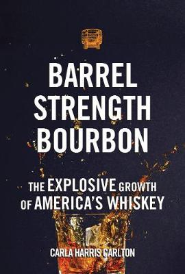 Barrel Strength Bourbon: The Explosive Growth of America's Whiskey (Hardback)