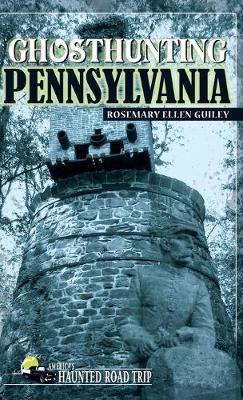 Ghosthunting Pennsylvania - America's Haunted Road Trip (Hardback)