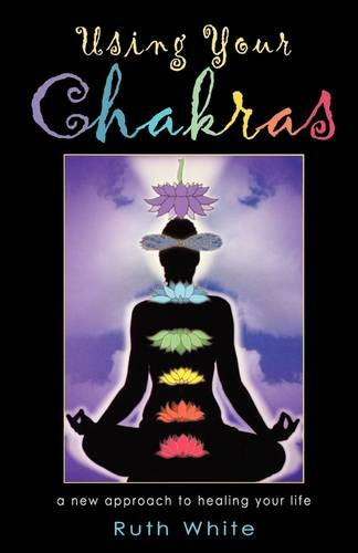 Using Your Chakras: A New Approach to Healing Your Life (Paperback)