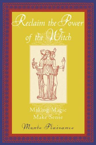 Reclaim the Power of the Witch: Making Magic Make Sense (Paperback)