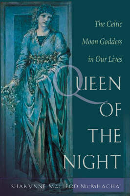 Queen of the Night: The Celtic Moon Goddess in Our Lives (Paperback)