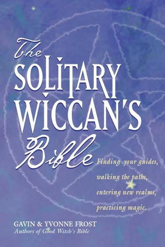 Solitary Wiccan'S Bible: Finding Your Guides, Walking the Paths, Entering New Realms, Practicing Magic (Paperback)