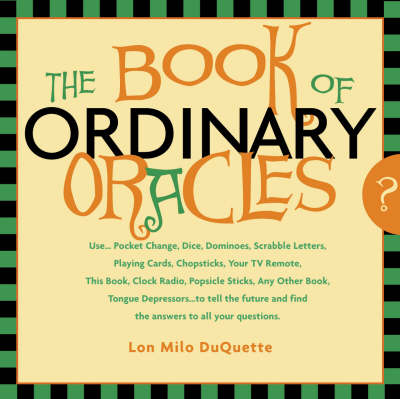 Book of Ordinary Oracles: Use Pocket Change, Popsicle Sticks, a Tv Remote, This Book, and More to Predict the Future and Answer Your Questions. (Paperback)