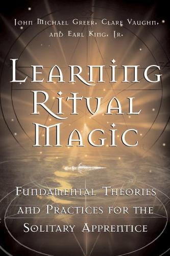 Learning Ritual Magic: Fundamental Theories and Practices for the Solitary Apprentice (Paperback)