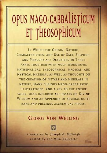 Opus Mago-Cabbalisticum Et Theosophicum: In Which the Origin, Nature, Characteristics, and Use of Salt, Sulpher, and Mercury are Described in Three Parts (Hardback)