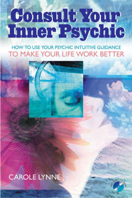 Consult Your Inner Psychic: How to Use Intuitive Guidance to Make Your Life Work Better (Paperback)
