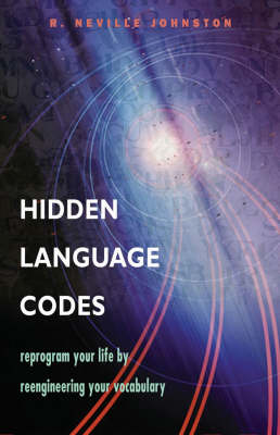 Hidden Language Codes: Reprogram Your Life by Reengineering Your Vocabulary (Paperback)