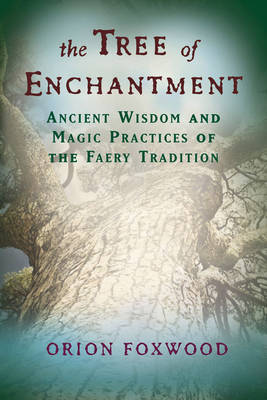 Tree of Enchantment: Ancient Wisdom and Magic Practices of the Faery Tradition (Paperback)
