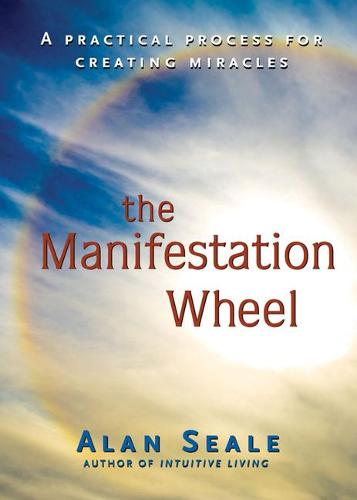 Manifestation Wheel: A Practical Process for Creating Miracles (Paperback)