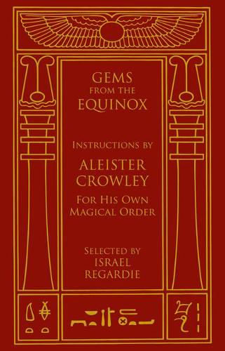 Gems from the Equinox: Instructions by Aleister Crowley for His Own Magical Order (Hardback)