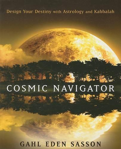 Cosmic Navigator: Design Your Destiny with Astrology and Kabbalah (Paperback)