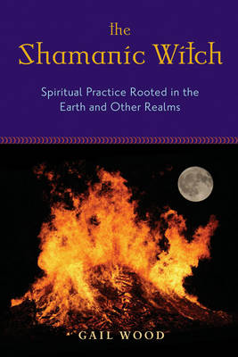 Shamanic Witch: Spiritual Practice Rooted in the Earth and Other Realms (Paperback)