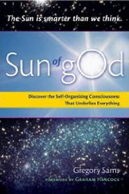 Sun of God: Discover the Self-Organizing Consciousness That Underlies Everything (Paperback)