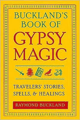 Buckland'S Book of Gypsy Magic: Travelers' Stories, Spells, and Healings (Paperback)