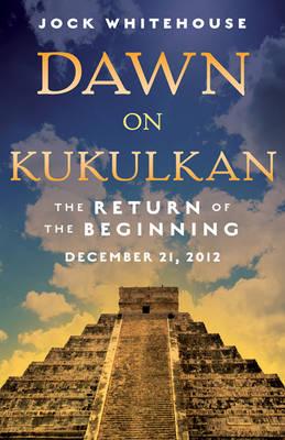 Dawn on Kukulkan: The Return of the Beginning, December 21, 2012 (Paperback)
