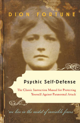 Psychic Self-Defense: The Classic Instruction Manual for Protectingyourself Against Paranormal Attack (Paperback)