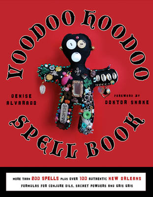 Voodoo Hoodoo Spellbook: More Than 200 Spells Plus Over 100 Authentic New Orleans Formulas for Conjure Oils, Sachet Powders and Gris Gris (Paperback)