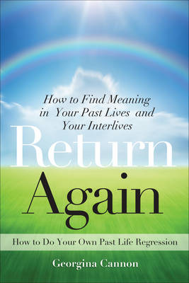 Return Again: How to Find Meaning in Your Past Lives and Your Interlives (Paperback)
