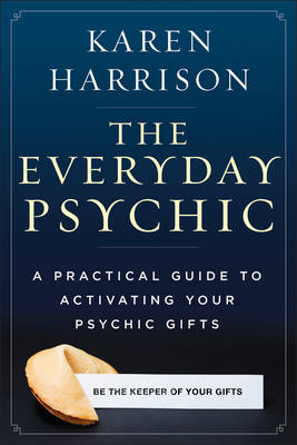 Everyday Psychic: A Practical Guide to Activating Your Psychic Gifts (Paperback)