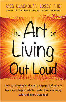 Art of Living out Loud: How to Leave Behind Your Baggage and Pain to Become a Happy, Whole, Perfect Human Being with Unlimited Potential (Paperback)