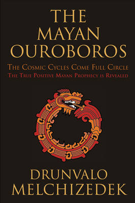 Mayan Ouroboros: The Cosmic Cycles Come Full Circle: the True Positive Mayan Prophecy is Revealed (Paperback)
