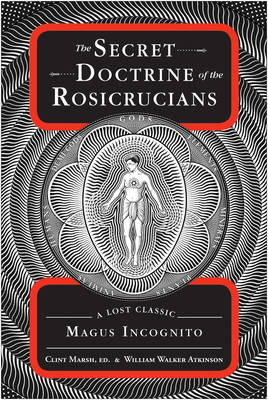Secret Doctrine of the Rosicrucians: A Lost Classic by Magus Incognito (Paperback)